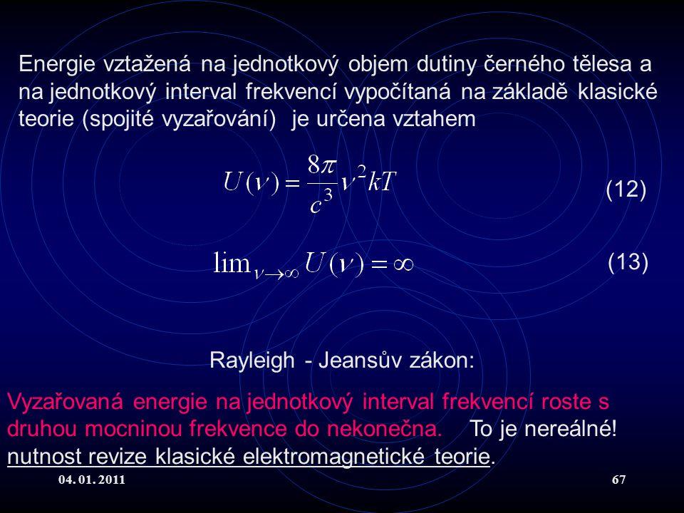 04. 01. 201167 Energie vztažená na jednotkový objem dutiny černého tělesa a na jednotkový interval frekvencí vypočítaná na základě klasické teorie (sp