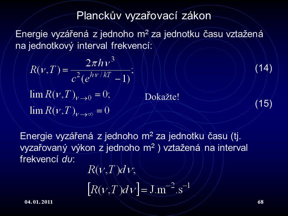 04. 01. 201168 Planckův vyzařovací zákon Energie vyzářená z jednoho m 2 za jednotku času vztažená na jednotkový interval frekvencí: Energie vyzářená z