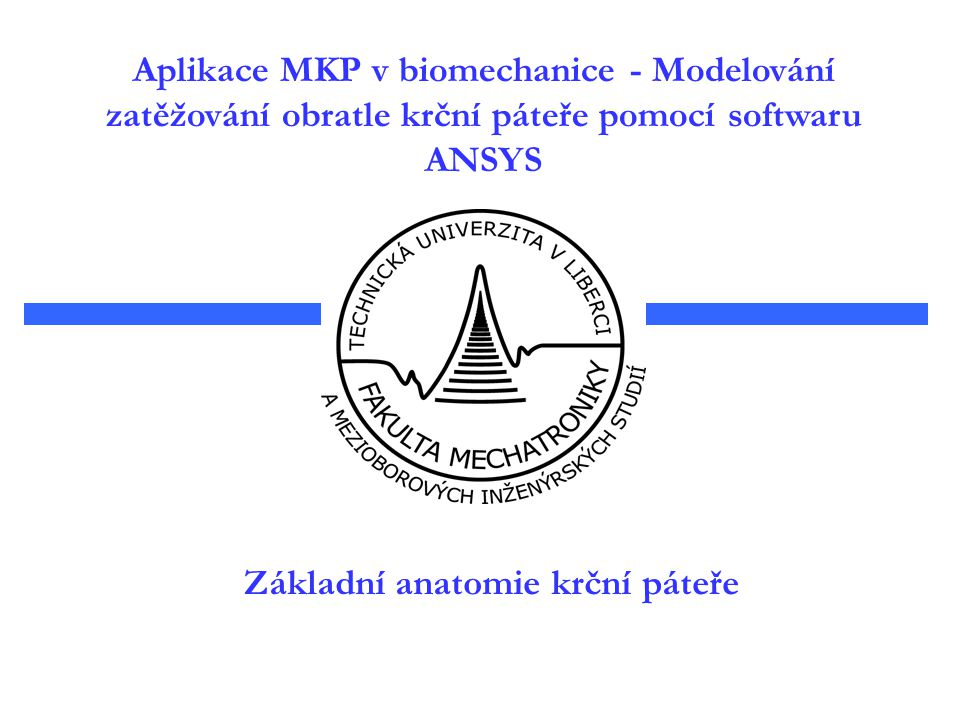 Základní anatomie krční páteře Aplikace MKP v biomechanice - Modelování zatěžování obratle krční páteře pomocí softwaru ANSYS
