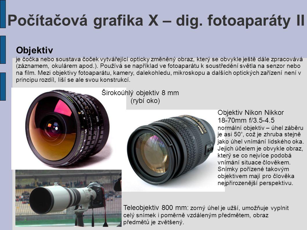 Počítačová grafika X – dig. fotoaparáty II Objektiv je čočka nebo soustava čoček vytvářející opticky změněný obraz, který se obvykle ještě dále zpraco