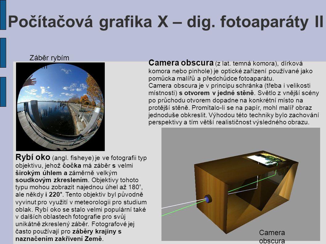 Počítačová grafika X – dig. fotoaparáty II Záběr rybím okem Rybí oko (angl. fisheye) je ve fotografii typ objektivu, jehož čočka má záběr s velmi širo