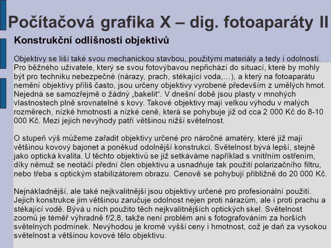 Počítačová grafika X – dig. fotoaparáty II Konstrukční odlišnosti objektivů Objektivy se liší také svou mechanickou stavbou, použitými materiály a ted