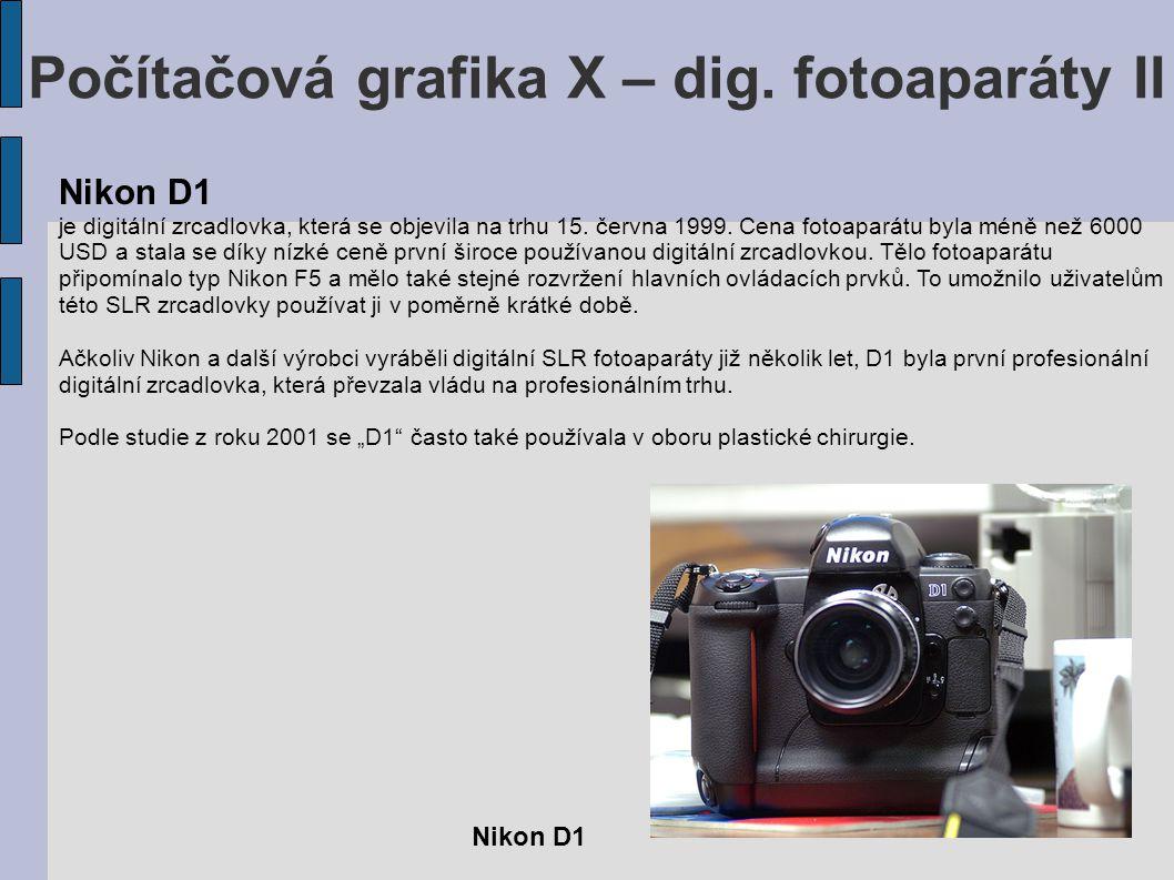 Počítačová grafika X – dig. fotoaparáty II Nikon D1 je digitální zrcadlovka, která se objevila na trhu 15. června 1999. Cena fotoaparátu byla méně než