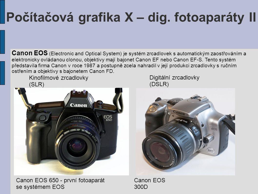 Počítačová grafika X – dig. fotoaparáty II Canon EOS (Electronic and Optical System) je systém zrcadlovek s automatickým zaostřováním a elektronicky o