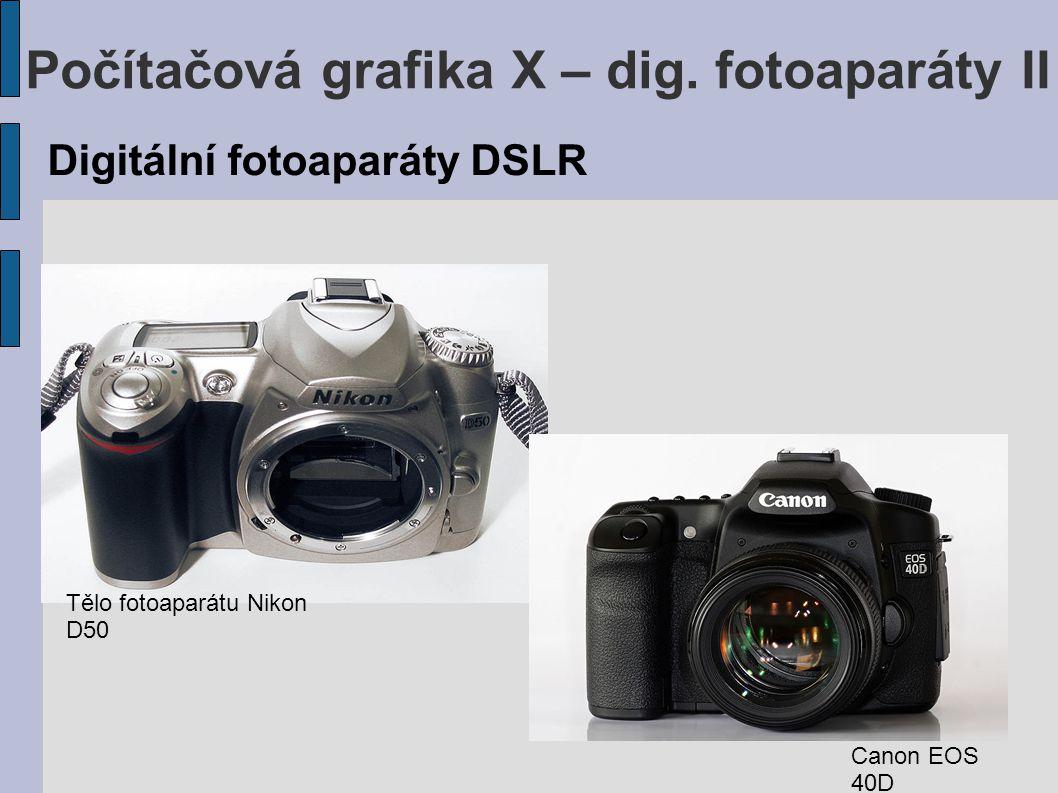 Počítačová grafika X – dig. fotoaparáty II Digitální fotoaparáty DSLR Tělo fotoaparátu Nikon D50 Canon EOS 40D
