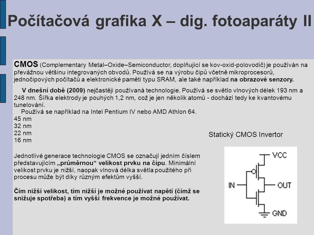 Počítačová grafika X – dig. fotoaparáty II CMOS (Complementary Metal–Oxide–Semiconductor, doplňující se kov-oxid-polovodič) je používán na převážnou v