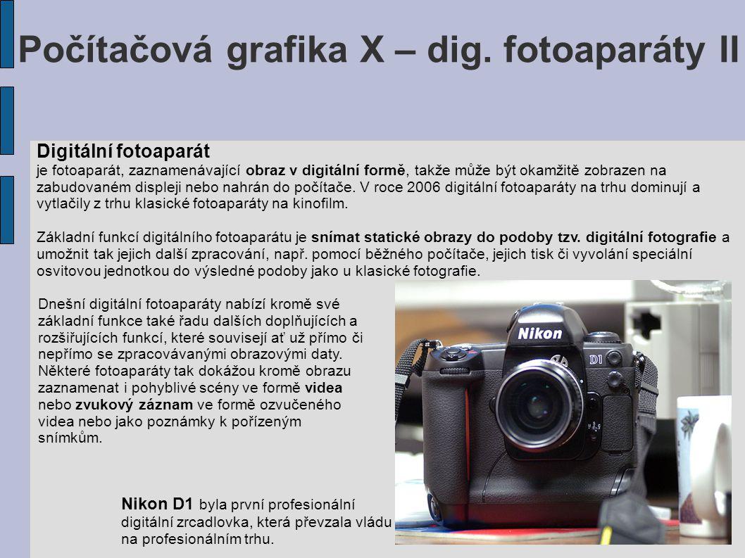 Počítačová grafika X – dig. fotoaparáty II Digitální fotoaparát je fotoaparát, zaznamenávající obraz v digitální formě, takže může být okamžitě zobraz