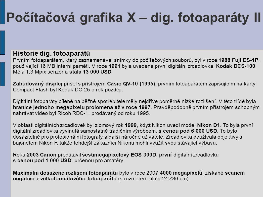 Počítačová grafika X – dig. fotoaparáty II Historie dig. fotoaparátů Prvním fotoaparátem, který zaznamenával snímky do počítačových souborů, byl v roc