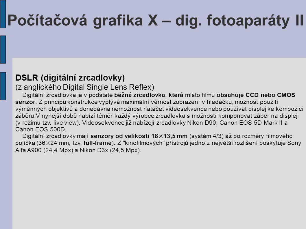 Počítačová grafika X – dig. fotoaparáty II DSLR (digitální zrcadlovky) (z anglického Digital Single Lens Reflex) Digitální zrcadlovka je v podstatě bě