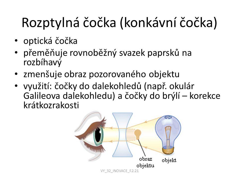 Rozptylná čočka (konkávní čočka) optická čočka přeměňuje rovnoběžný svazek paprsků na rozbíhavý zmenšuje obraz pozorovaného objektu využití: čočky do dalekohledů (např.