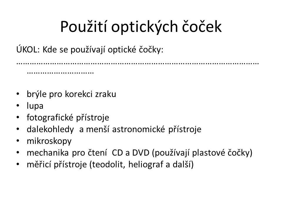 Použití optických čoček ÚKOL: Kde se používají optické čočky: ……………………………………………………………………………………………… ………………………… brýle pro korekci zraku lupa fotografick
