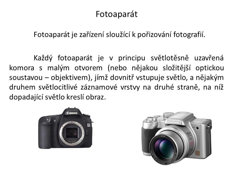 Fotoaparát Fotoaparát je zařízení sloužící k pořizování fotografií. Každý fotoaparát je v principu světlotěsně uzavřená komora s malým otvorem (nebo n
