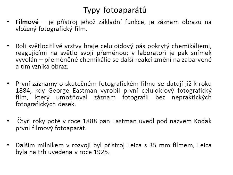 Typy fotoaparátů Filmové – je přístroj jehož základní funkce, je záznam obrazu na vložený fotografický film. Roli světlocitlivé vrstvy hraje celuloido