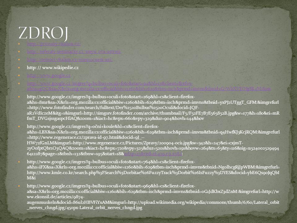 http://priznaky.vitalion.cz/ http://referaty-seminarky.cz/smysl ova-ustroji/ http://nemoci.vitalion.cz/onemocneni-usi/ http: // www.wikipedie.cz http: