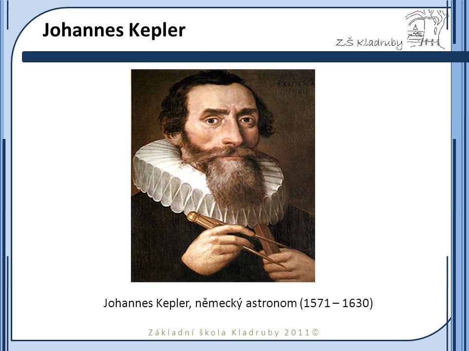 Základní škola Kladruby 2011  Johannes Kepler Johannes Kepler, německý astronom (1571 – 1630)