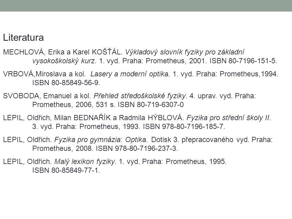 Literatura MECHLOVÁ, Erika a Karel KOŠŤÁL. Výkladový slovník fyziky pro základní vysokoškolský kurz. 1. vyd. Praha: Prometheus, 2001. ISBN 80-7196-151