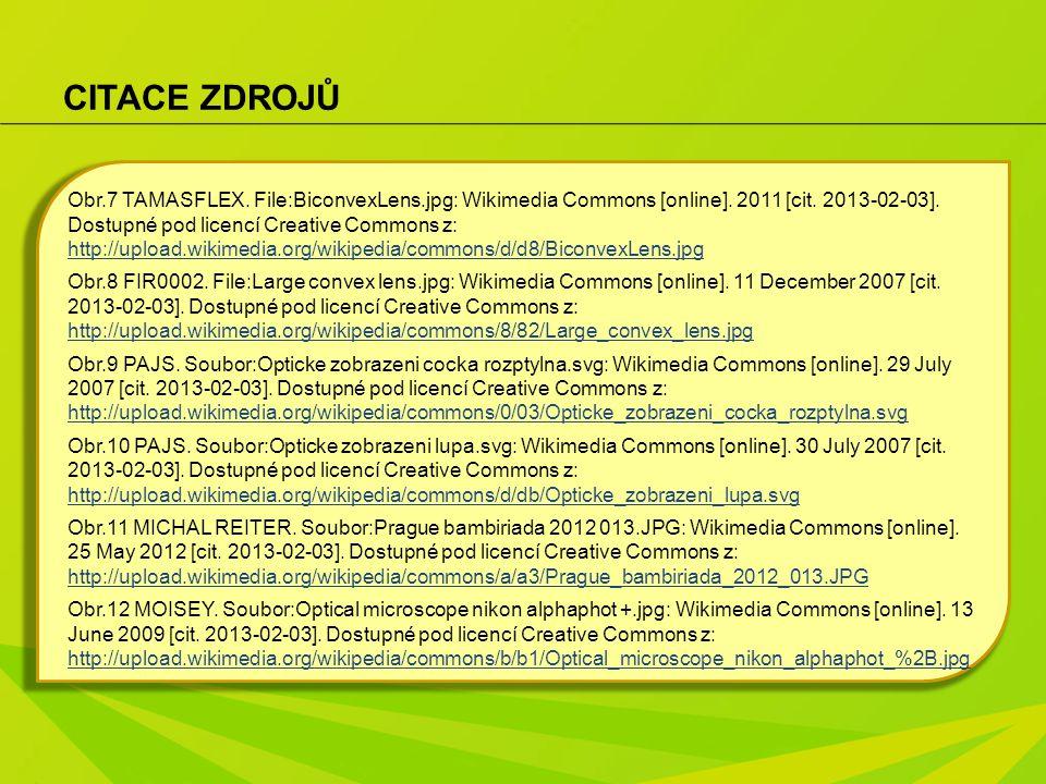 CITACE ZDROJŮ Obr.7 TAMASFLEX. File:BiconvexLens.jpg: Wikimedia Commons [online]. 2011 [cit. 2013-02-03]. Dostupné pod licencí Creative Commons z: htt