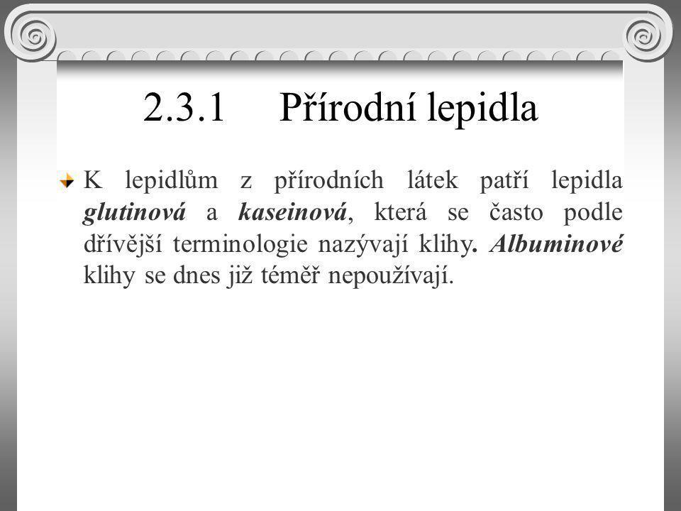 2.3.1Přírodní lepidla K lepidlům z přírodních látek patří lepidla glutinová a kaseinová, která se často podle dřívější terminologie nazývají klihy.