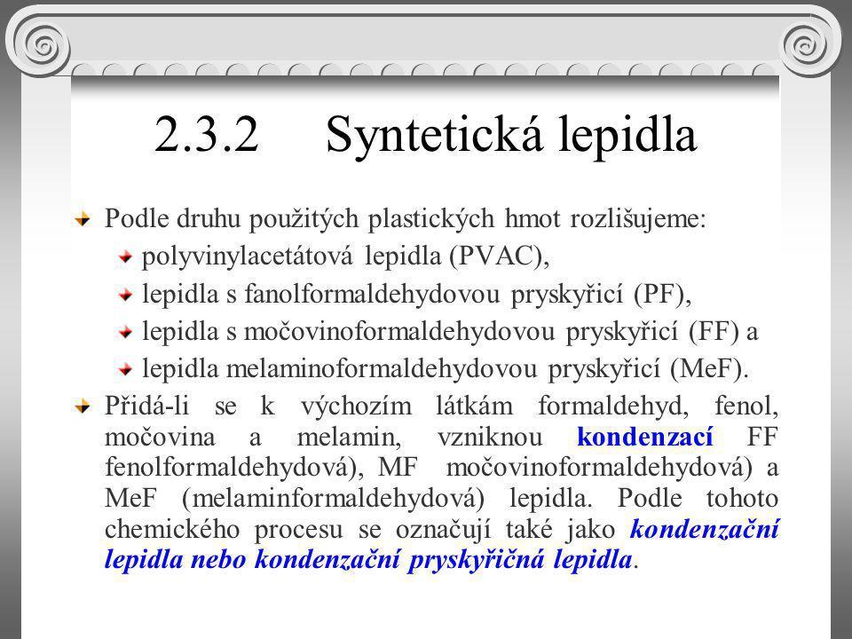 2.3.2.3Epoxidová, polychloroprenová, polyakrylátová a polyuretanová lepidla Truhláři také používají lepidla : epoxidová, polychloroprenová, polyakrylátová (lepidla pro nalepování plastových fólií), lepidla polyuretanová a tavná (obr.