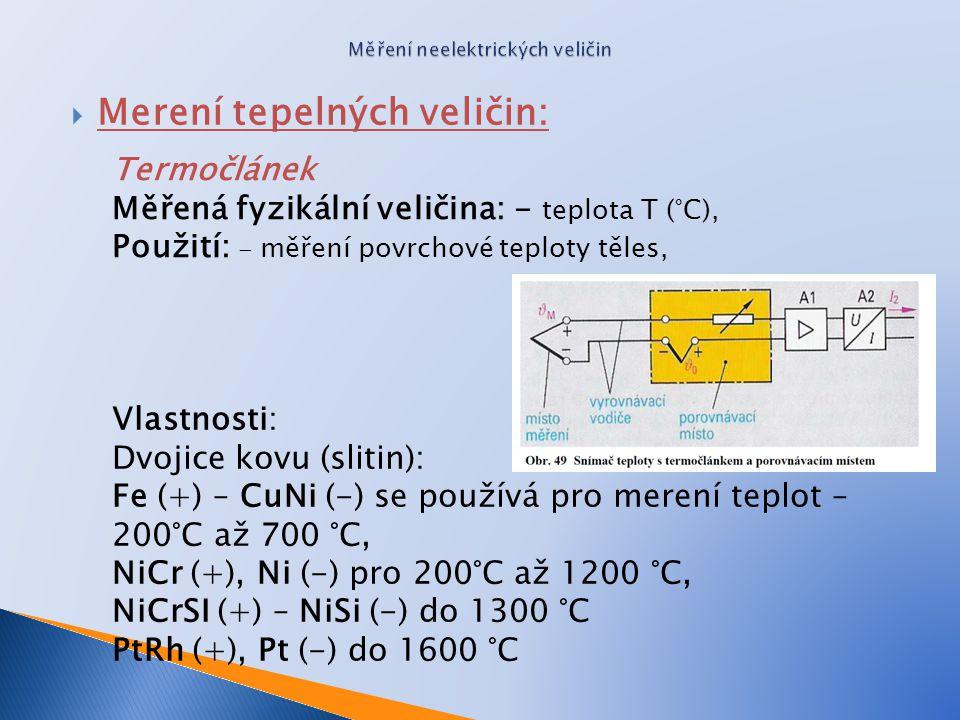  Merení tepelných veličin: Vlastnosti: Dvojice kovu (slitin): Fe (+) – CuNi (-) se používá pro merení teplot – 200°C až 700 °C, NiCr (+), Ni (-) pro