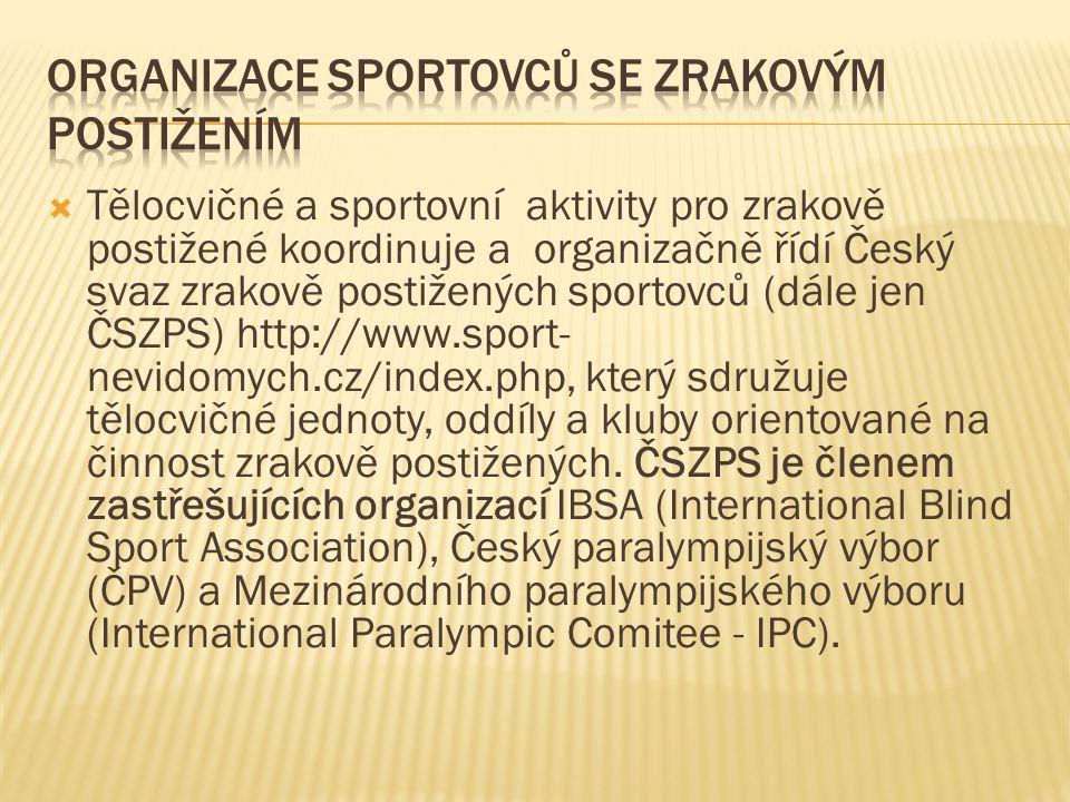  Tělocvičné a sportovní aktivity pro zrakově postižené koordinuje a organizačně řídí Český svaz zrakově postižených sportovců (dále jen ČSZPS) http:/