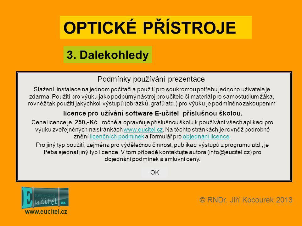 OPTICKÉ PŘÍSTROJE 3. Dalekohledy www.eucitel.cz © RNDr. Jiří Kocourek 2013 Podmínky používání prezentace Stažení, instalace na jednom počítači a použi