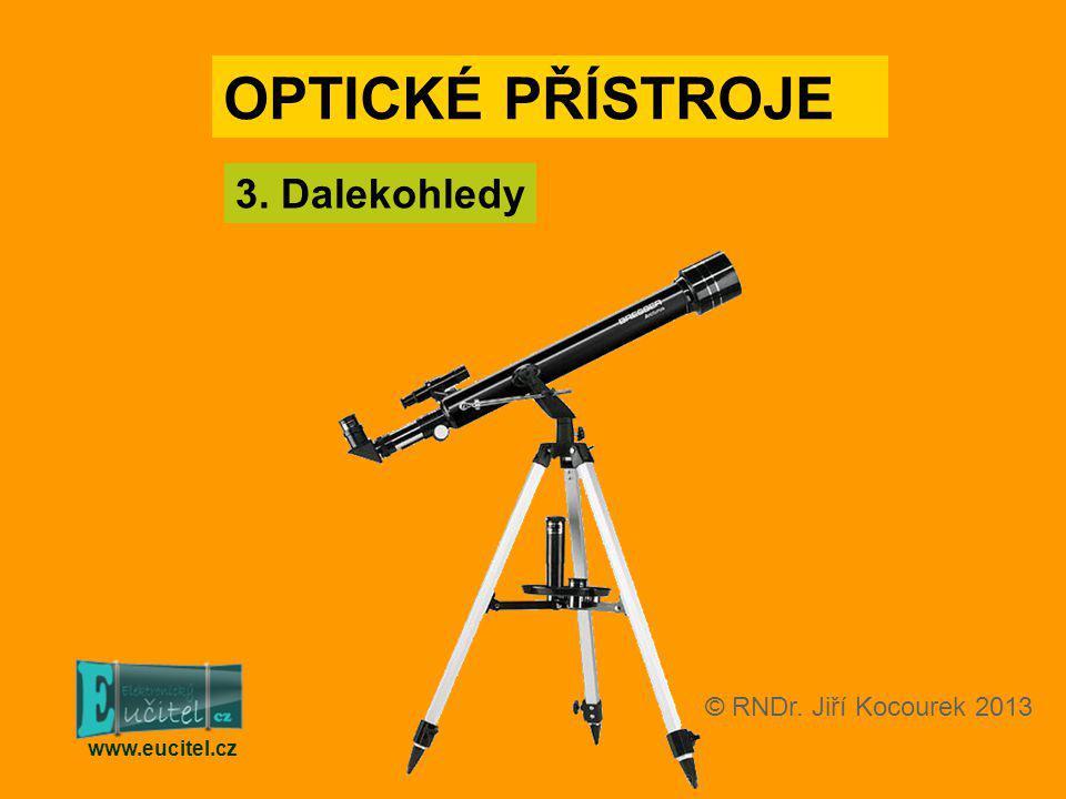 OPTICKÉ PŘÍSTROJE 3. Dalekohledy www.eucitel.cz © RNDr. Jiří Kocourek 2013