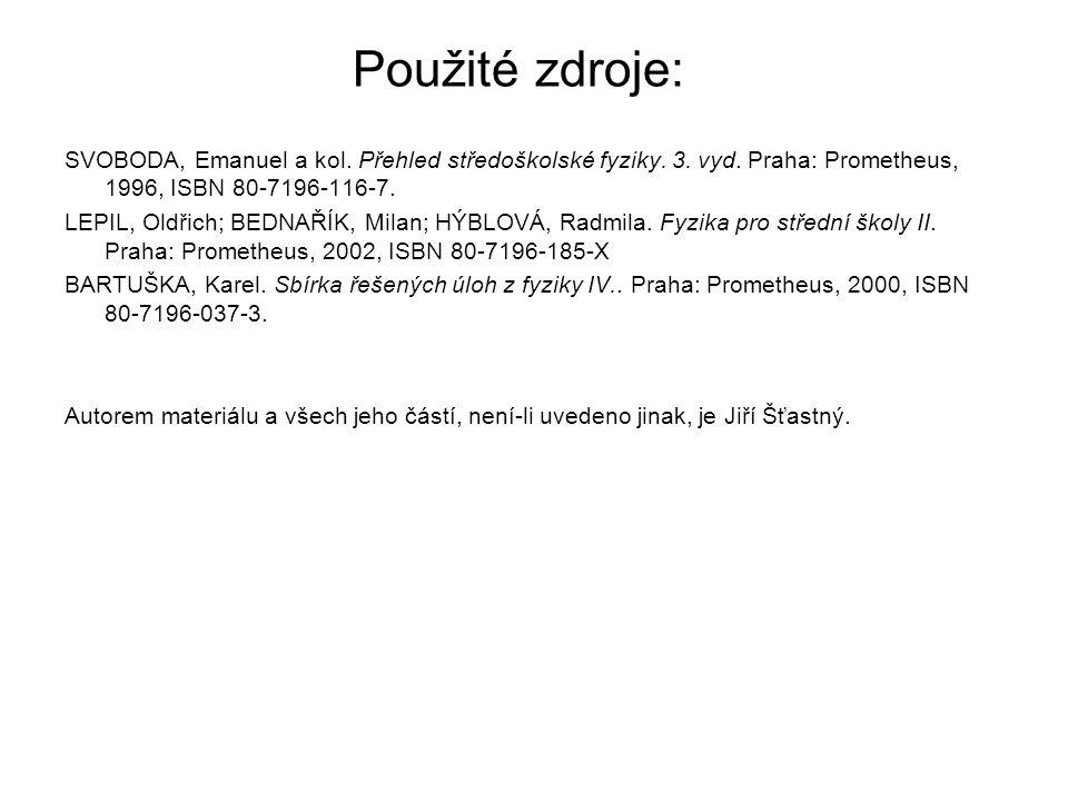 Použité zdroje: SVOBODA, Emanuel a kol. Přehled středoškolské fyziky. 3. vyd. Praha: Prometheus, 1996, ISBN 80-7196-116-7. LEPIL, Oldřich; BEDNAŘÍK, M