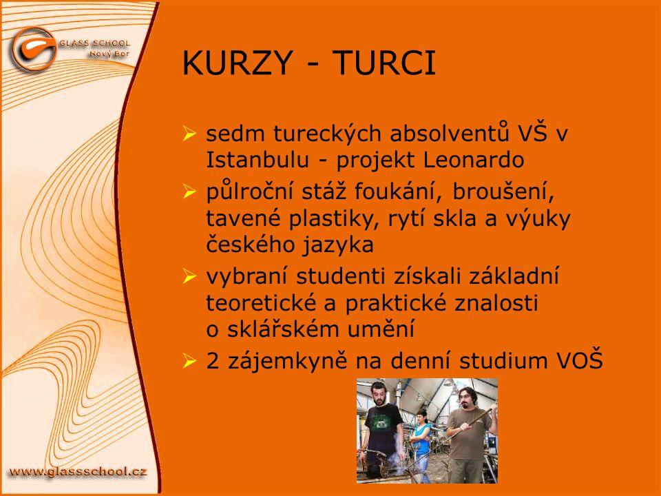 KURZY - TURCI  sedm tureckých absolventů VŠ v Istanbulu - projekt Leonardo  půlroční stáž foukání, broušení, tavené plastiky, rytí skla a výuky česk
