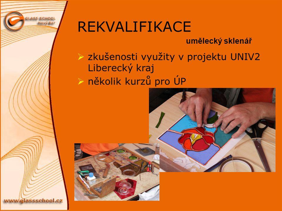 REKVALIFIKACE  zkušenosti využity v projektu UNIV2 Liberecký kraj  několik kurzů pro ÚP umělecký sklenář