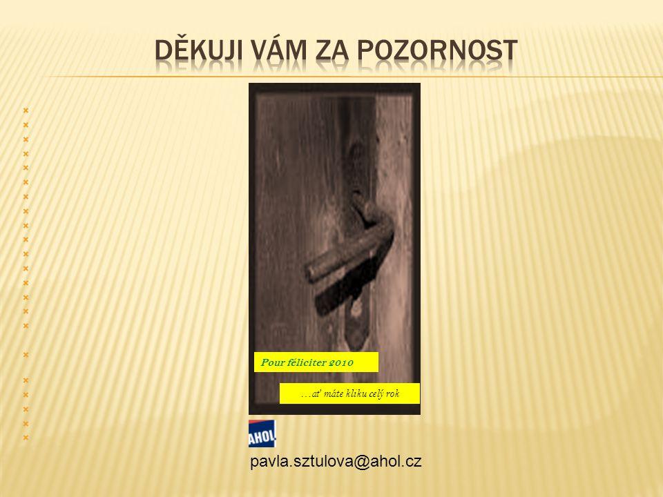                                          Pour féliciter 2010 …a ť máte kliku celý rok pavla.sztulova@ahol.cz