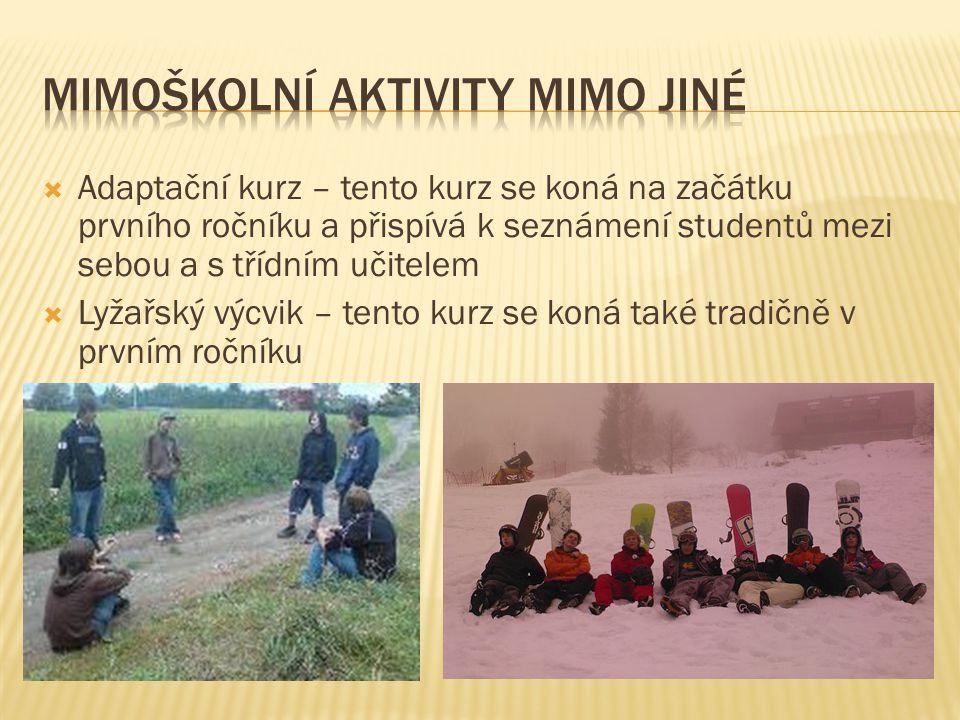  Adaptační kurz – tento kurz se koná na začátku prvního ročníku a přispívá k seznámení studentů mezi sebou a s třídním učitelem  Lyžařský výcvik – tento kurz se koná také tradičně v prvním ročníku
