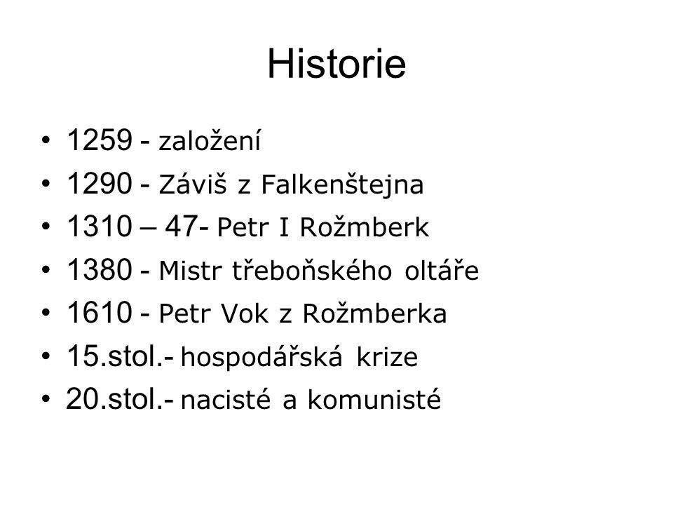 Historie 1259 - založení 1290 - Záviš z Falkenštejna 1310 – 47- Petr I Rožmberk 1380 - Mistr třeboňského oltáře 1610 - Petr Vok z Rožmberka 15.stol.- hospodářská krize 20.stol.- nacisté a komunisté