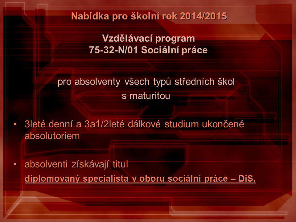 Vzdělávací program 75-32-N/01 Sociální práce pro absolventy všech typů středních škol s maturitou 3leté denní a 3a1/2leté dálkové studium ukončené abs