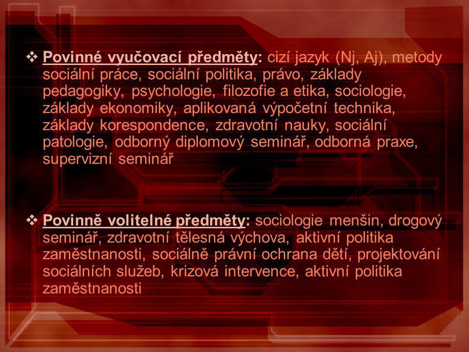  Povinné vyučovací předměty: cizí jazyk (Nj, Aj), metody sociální práce, sociální politika, právo, základy pedagogiky, psychologie, filozofie a etika