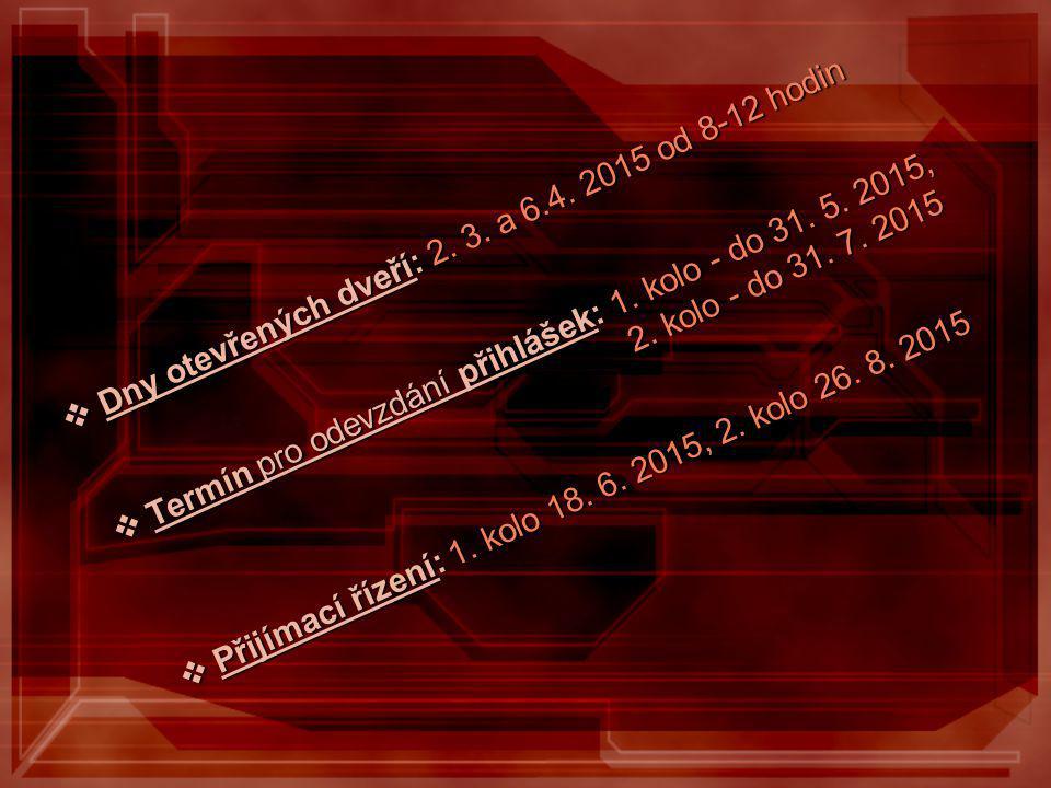  Dny otevřených dveří: 2. 3. a 6.4. 2015 od 8-12 hodin  Termín pro odevzdání přihlášek: 1. kolo - do 31. 5. 2015, 2. kolo - do 31. 7. 2015 2. kolo -