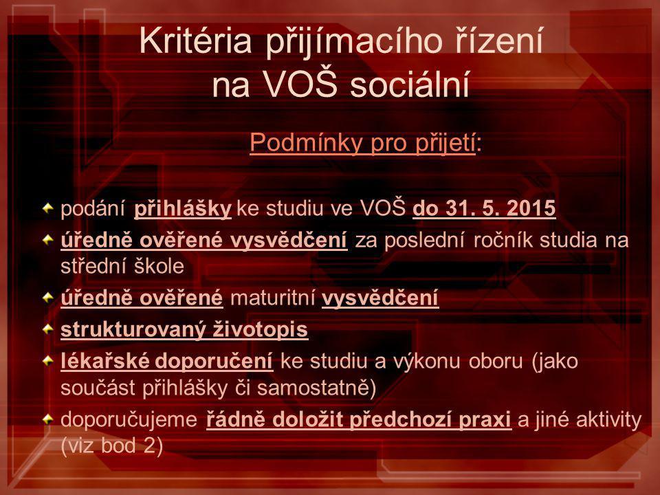 Kritéria přijímacího řízení na VOŠ sociální Podmínky pro přijetí: podání přihlášky ke studiu ve VOŠ do 31. 5. 2015 úředně ověřené vysvědčení za posled