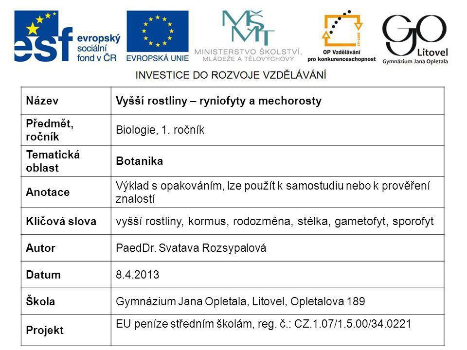 Podříše: Vyšší rostliny (Cormobionta) Oddělení: Ryniofyty (Rhyniophyta) Mechorosty (Bryophyta) Plavuně (Lycopodiophyta) Přesličky (Equisetophyta) Kapradiny (Polypodiophyta) Rostliny lyginodendrové (Lyginodendrophyta) Cykasy (Cycadophyta) Jinany ( Ginkgophyta) Jehličnany (Pinophyta) Krytosemenné (Magnoliophyta)