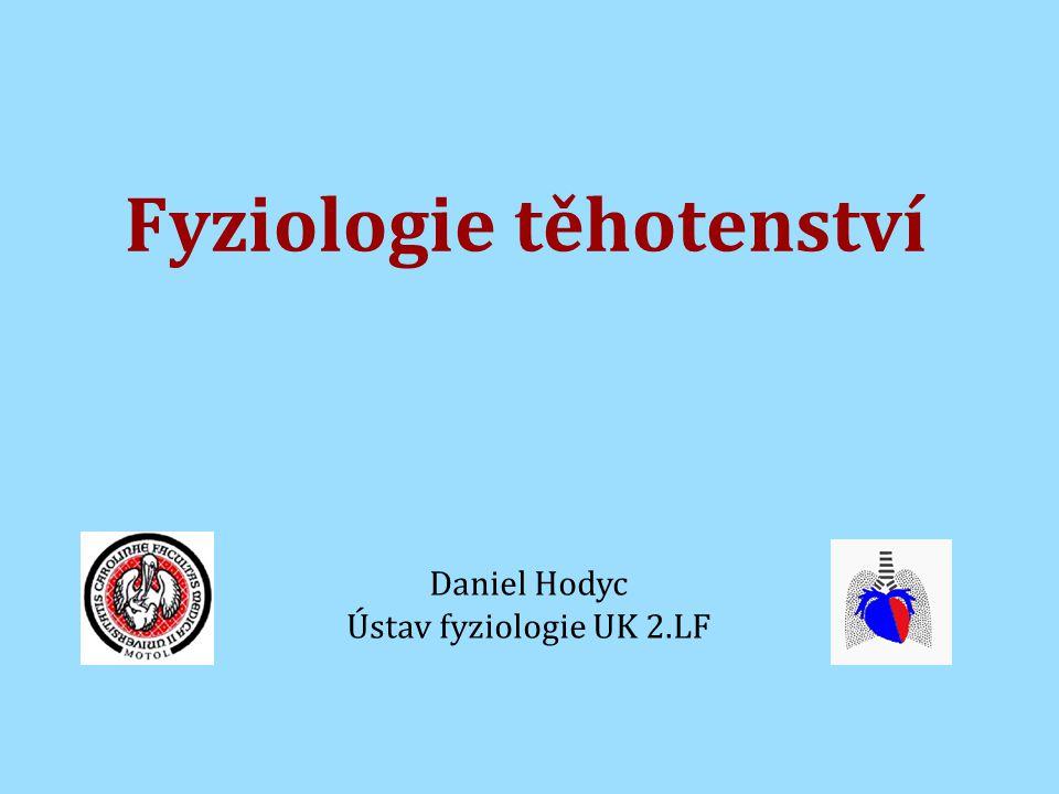 Fyziologie těhotenství Daniel Hodyc Ústav fyziologie UK 2.LF