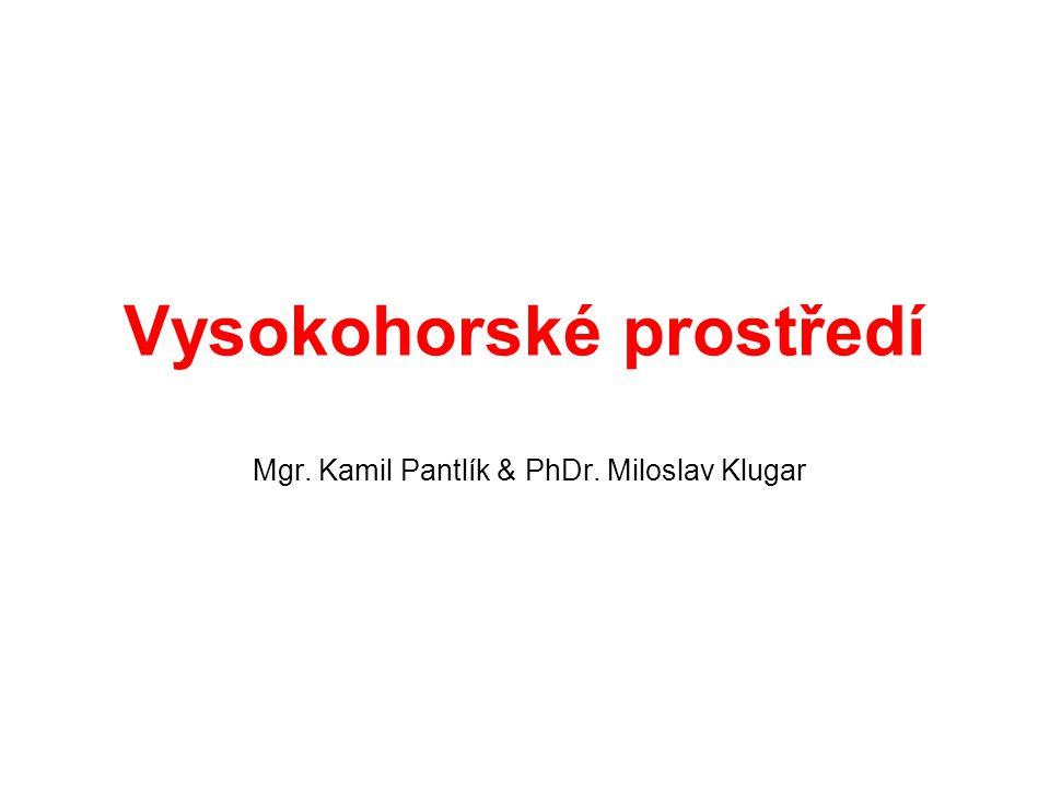 Vysokohorské prostředí Mgr. Kamil Pantlík & PhDr. Miloslav Klugar