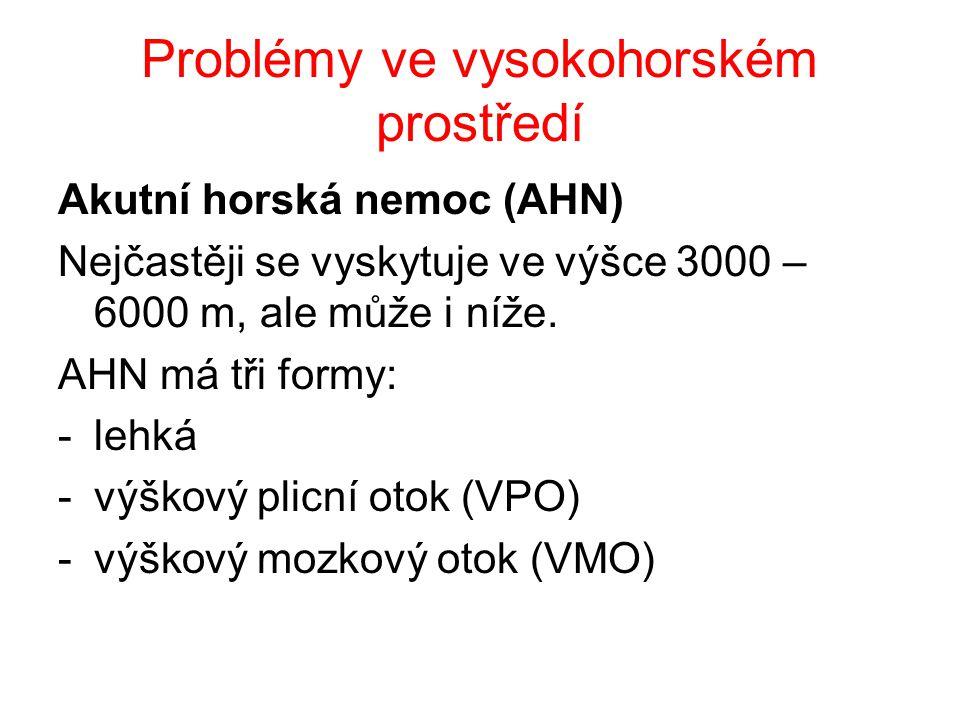 Problémy ve vysokohorském prostředí Akutní horská nemoc (AHN) Nejčastěji se vyskytuje ve výšce 3000 – 6000 m, ale může i níže.