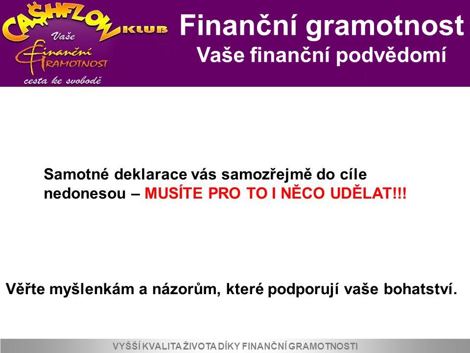 Finanční gramotnost Vaše finanční podvědomí VYŠŠÍ KVALITA ŽIVOTA DÍKY FINANČNÍ GRAMOTNOSTI Věřte myšlenkám a názorům, které podporují vaše bohatství.