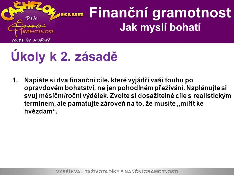 Finanční gramotnost Jak myslí bohatí VYŠŠÍ KVALITA ŽIVOTA DÍKY FINANČNÍ GRAMOTNOSTI Úkoly k 2. zásadě 1.Napište si dva finanční cíle, které vyjádří va