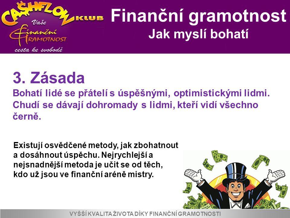 Finanční gramotnost Jak myslí bohatí VYŠŠÍ KVALITA ŽIVOTA DÍKY FINANČNÍ GRAMOTNOSTI 3. Zásada Bohatí lidé se přátelí s úspěšnými, optimistickými lidmi