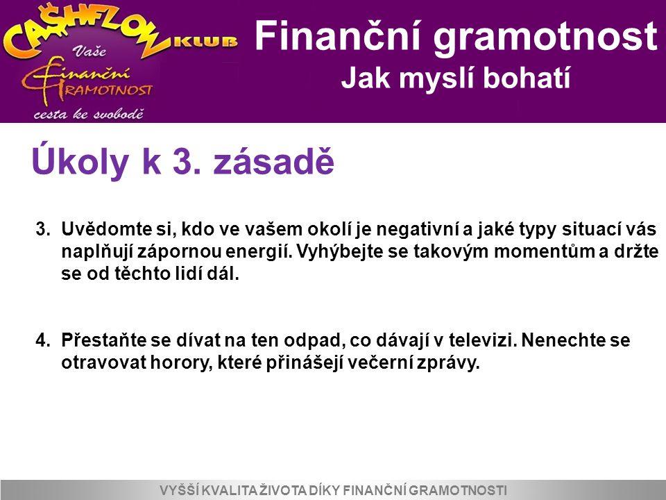 Finanční gramotnost Jak myslí bohatí VYŠŠÍ KVALITA ŽIVOTA DÍKY FINANČNÍ GRAMOTNOSTI Úkoly k 3. zásadě 3. Uvědomte si, kdo ve vašem okolí je negativní