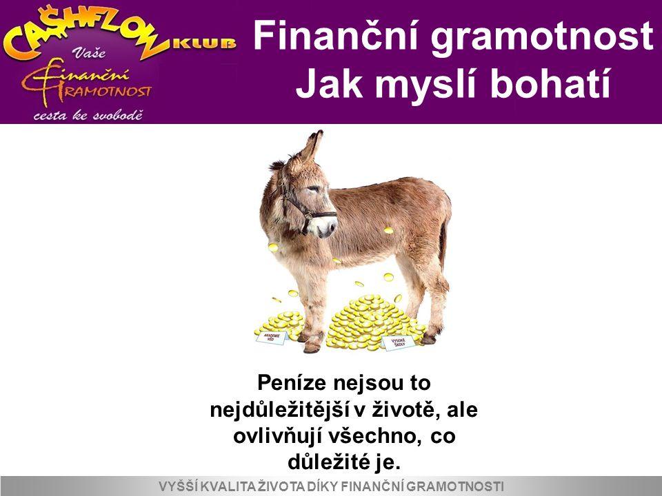 Finanční gramotnost Jak myslí bohatí VYŠŠÍ KVALITA ŽIVOTA DÍKY FINANČNÍ GRAMOTNOSTI Peníze nejsou to nejdůležitější v životě, ale ovlivňují všechno, c