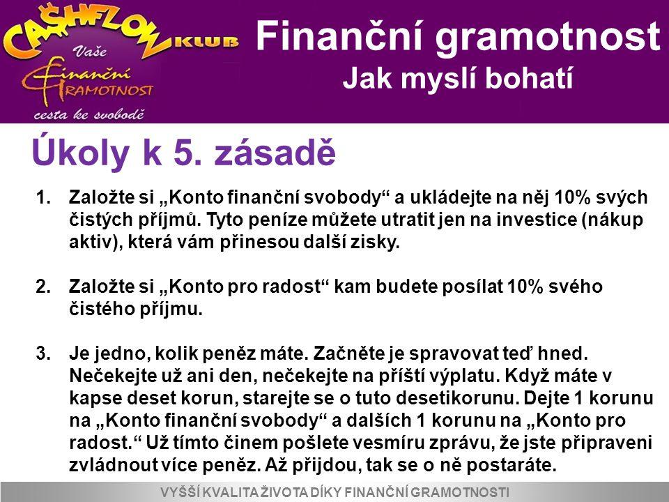 """Finanční gramotnost Jak myslí bohatí VYŠŠÍ KVALITA ŽIVOTA DÍKY FINANČNÍ GRAMOTNOSTI Úkoly k 5. zásadě 1.Založte si """"Konto finanční svobody"""" a ukládejt"""