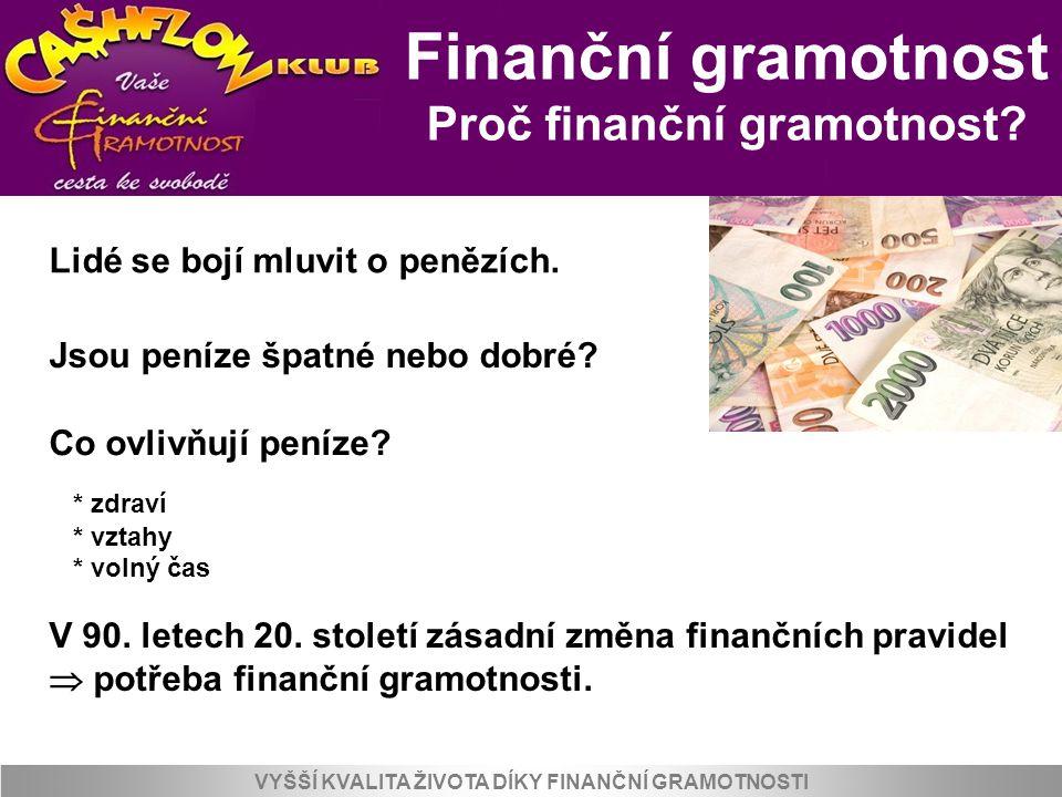 Finanční gramotnost Proč finanční gramotnost? VYŠŠÍ KVALITA ŽIVOTA DÍKY FINANČNÍ GRAMOTNOSTI Lidé se bojí mluvit o penězích. Co ovlivňují peníze? V 90