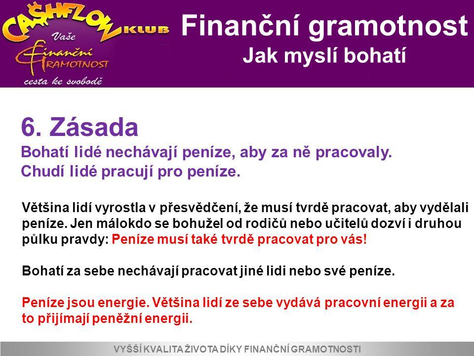 Finanční gramotnost Jak myslí bohatí VYŠŠÍ KVALITA ŽIVOTA DÍKY FINANČNÍ GRAMOTNOSTI 6. Zásada Bohatí lidé nechávají peníze, aby za ně pracovaly. Chudí
