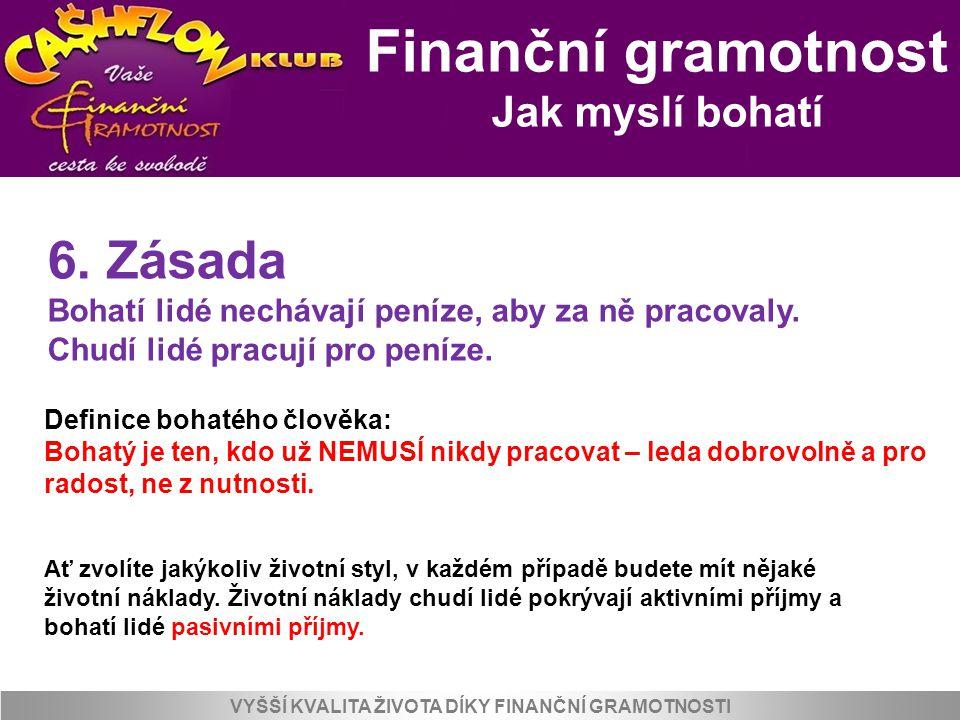 Finanční gramotnost Jak myslí bohatí VYŠŠÍ KVALITA ŽIVOTA DÍKY FINANČNÍ GRAMOTNOSTI Definice bohatého člověka: Bohatý je ten, kdo už NEMUSÍ nikdy prac